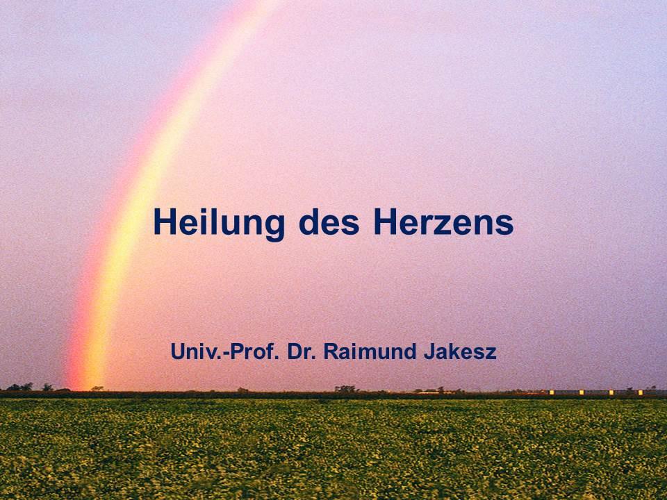 Heilung des Herzens – Univ. Prof. Dr. Raimund Jakesz